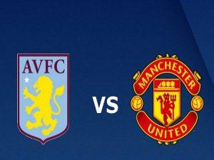 Nhận định Aston Villa vs MU – 20h05 09/05, Ngoại Hạng Anh